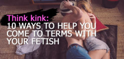 think-kink-10-ways-to-help-you-come-to-terms-with-your-fetish