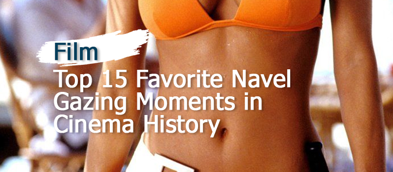 top-15-favorite-navel-gazing-moments-in-cinema-history