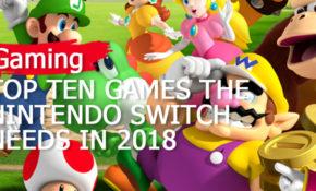 Top-Ten-Games-The-Nintendo-Switch-Needs-in-2018