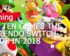 Top Ten Games The Nintendo Switch Needs In 2018